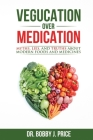 Vegucation Over Medication: The Myths, Lies, And Truths About Modern Foods And Medicines Cover Image