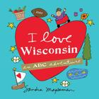 I Love Wisconsin: An ABC Adventure Cover Image