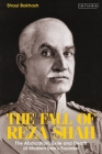 The Fall of Reza Shah: The Abdication, Exile, and Death of Modern Iran's Founder Cover Image