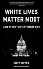 White Lives Matter Most: And Other