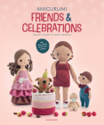 Amigurumi Friends and Celebrations: Crochet a Bunch of Festive Presents Cover Image