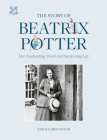 The Story of Beatrix Potter: Her Enchanting Work and Surprising Life Cover Image