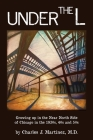 Under the L: A Chronicle of Growing up in the Near North Side of Chicago in the 1930s, 1940s and 1950s Cover Image