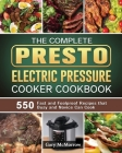 The Complete Presto Electric Pressure Cooker Cookbook: 550 Fast and Foolproof Recipes that Busy and Novice Can Cook Cover Image
