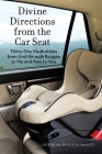 Divine Directions from the Car Seat: Thirty-One Meditations from God Through Reagan to Me and Now to You Cover Image