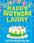 Happy Birthday Larry - The Big Birthday Activity Book: Personalized Children's Activity Book Cover Image