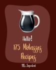 Hello! 175 Molasses Recipes: Best Molasses Cookbook Ever For Beginners [Gingerbread Cookbook, Vegetarian Barbecue Cookbook, Easy Homemade Cookie Co Cover Image
