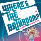 Where's the Bathroom? (Shankman & O'Neill) Cover Image