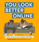 You Look Better Online: Your Life in 150 Unfiltered Cartoons Cover Image