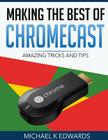 Making The Best of Chromecast: Amazing Tricks and Tips Cover Image