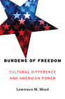 Burdens of Freedom: Cultural Difference and American Power Cover Image