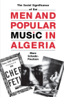 Men and Popular Music in Algeria: The Social Significance of Rai (Cmes Modern Middle East) Cover Image