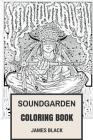 Soundgarden Coloring Book: American Grunge Pioneers and Alternative Rock Metal Chris Cornell and Kim Thayil Inspired Adult Coloring Book Cover Image