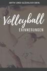 Volleyball Erinnerungen: Das 120 Seiten starke linierte Notizbuch, Tagebuch, Fotobuch für die Erinnerungen mit deinem Hobby und Leidenschaft Vo Cover Image