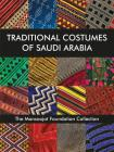 Traditional Costumes of Saudi Arabia: The Mansoojat Foundation Collection Cover Image