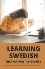 Learning Swedish: The Fast Way To Fluency: Easy Swedish Cover Image