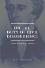 On the Duty of Civil Disobedience: Resistance to Civil Government (Followed by ANARCHY by E. Malatesta) Cover Image