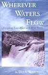 Wherever Waters Flow: A Lifelong Love Affair with Wild Rivers Cover Image