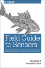 Field Guide to Sensors: 60 Components for Measuring the Physical World Cover Image