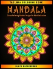 Mandala: Black Background Stress Relieving Mandala Designs For Adult Relaxation - Midnight Mandalas: An Adult Coloring Book wit Cover Image