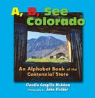A B See Colorado: An Alphabet Book of the Centennial State Cover Image