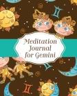 Meditation Journal For Gemini: Mindfulness - Gemini Gifts - Horoscope Zodiac - Reflection Notebook for Meditation Practice - Inspiration Cover Image