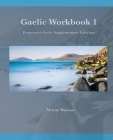 Gaelic Workbook 1: Progressive Gaelic Level 1 Workbook Cover Image