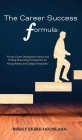 The Career Success Formula: Proven Career Development Advice and Finding Rewarding Employment for Young Adults and College Graduates Cover Image