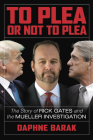 To Plea or Not to Plea: The Story of Rick Gates and the Mueller Investigation Cover Image
