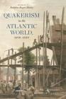 Quakerism in the Atlantic World, 1690-1830 Cover Image