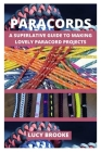 Paracords: A Superlative Guide for Making Lovely Paracord Projects Cover Image