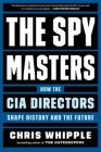 The Spymasters: How the CIA Directors Shape History and the Future Cover Image