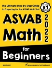 ASVAB Math for Beginners: The Ultimate Step by Step Guide to Preparing for the ASVAB Math Test Cover Image