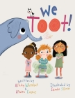 We Toot: A Feminist Fable About Farting, For Everyone Cover Image