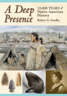 A Deep Presence: 13,000 Years of Native American History Cover Image