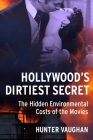 Hollywood's Dirtiest Secret: The Hidden Environmental Costs of the Movies (Film and Culture) Cover Image