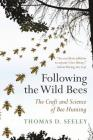 Following the Wild Bees: The Craft and Science of Bee Hunting Cover Image