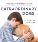 Extraordinary Dogs: Stories from Search and Rescue Dogs, Comfort Dogs, and Other Canine Heroes Cover Image