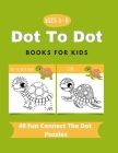 Dot To Dot Books For Kids Ages 4-8: 49 Fun Connect The Dots Books for Kids Age 3, 4, 5, 6, 7, 8 - Easy Kids Dot To Dot Books Ages 4-6 3-8 3-5 6-8 (Boy Cover Image