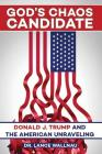 God's Chaos Candidate: Donald J. Trump and the American Unraveling Cover Image