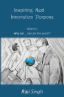 Inspiring Next Innovation Purpose: Volume 1 - Why not ... best for the world? Cover Image