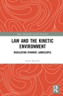 Law and the Kinetic Environment: Regulating Dynamic Landscapes Cover Image