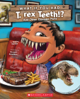 What If You Had T. Rex Teeth?: And Other Dinosaur Parts (Library Edition) (What If You Had... ?) Cover Image
