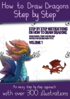 How to Draw Dragons for Kids - Volume 1 - (Step by step instructions on how to draw 20 dragons): This book has over 300 detailed illustrations that de Cover Image