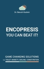 Encopresis- you can beat it!: Game-changing solutions for Toilet Anxiety, Soiling, Constipation Cover Image