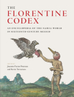 The Florentine Codex: An Encyclopedia of the Nahua World in Sixteenth-Century Mexico Cover Image