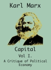 Capital: (Vol I. A Critique of Political Economy) Cover Image