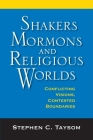 Shakers, Mormons, and Religious Worlds: Conflicting Visions, Contested Boundaries (Religion in North America) Cover Image