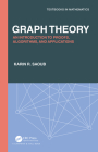 Graph Theory: An Introduction to Proofs, Algorithms, and Applications (Textbooks in Mathematics) Cover Image