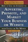 How to Use the Internet to Advertise, Promote, and Market Your Business or Website with Little or No Money Cover Image